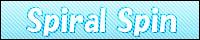 ☆サイト名:Spiral Spin ☆Site Master:奈保 ☆取り扱いジャンル:SEED&DESTINY[ノーマルCP&ドリーム小説中心]、ハガレン、HUNTER×HUNTER、DESTH NOTE ☆備考:オフライン同人活動あり/[相互リンク]